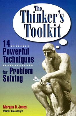 The Thinker's Toolkit: 14 Powerful Techniques for Problem Solving - Jones, Morgan D