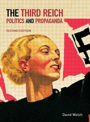 The Third Reich: Politics and Propaganda - Welch, David