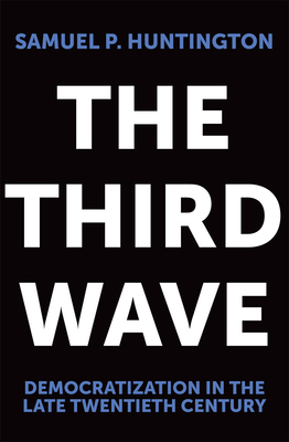 The Third Wave: Democratization in the Late 20th Century - Huntington, Samuel P