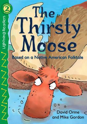 The Thirsty Moose: Based on a Native American Folktale - Orme, David