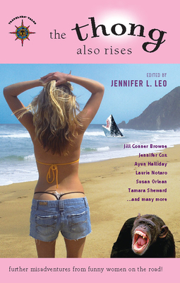 The Thong Also Rises: Further Misadventures from Funny Women on the Road - Leo, Jennifer L (Editor)