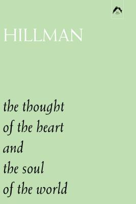 The Thought of the Heart and the Soul of the World - Hillman, James