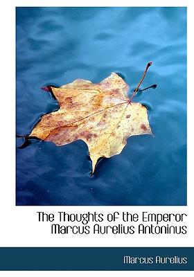 The Thoughts of the Emperor Marcus Aurelius Antoninus - Aurelius, Marcus