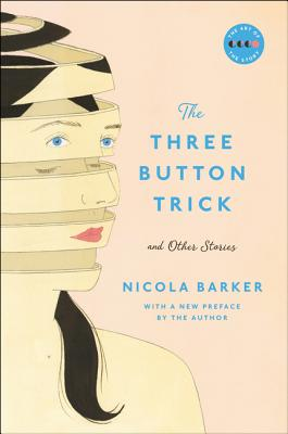 The Three Button Trick and Other Stories - Barker, Nicola