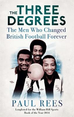 The Three Degrees: The Men Who Changed British Football Forever - Rees, Paul