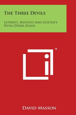 The Three Devils: Luther's, Milton's and Goethe's with Other Essays - Masson, David