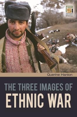 The Three Images of Ethnic War - Hanlon, Querine