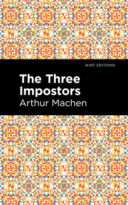 The Three Impostors - Machen, Arthur, and Editions, Mint (Contributions by)
