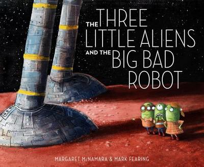 The Three Little Aliens and the Big Bad Robot - McNamara, Margaret