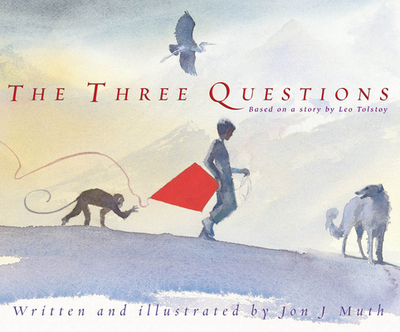 The Three Questions - Muth, Jon J, and Tolstoy, Leo Nikolayevich, Count (Original Author)