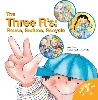 The Three R's: Reuse, Reduce, Recycle - Roca, Nuria, and Curto, Rosa Maria (Illustrator)