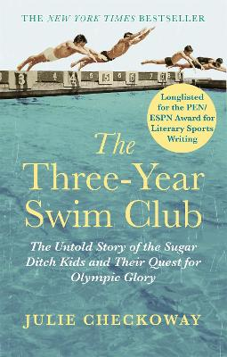 The Three-Year Swim Club: The Untold Story of the Sugar Ditch Kids and Their Quest for Olympic Glory - Checkoway, Julie
