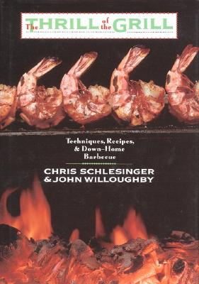 The Thrill of the Grill: Techniques, Recipes, & Down-Home Barbecue - Schlesinger, Chris, and Willoughby, John