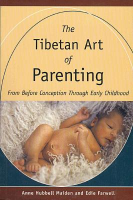 The Tibetan Art of Parenting: From Before Conception Through Early Childhood - Maiden, Anne Hubbell, and Farwell, Edie