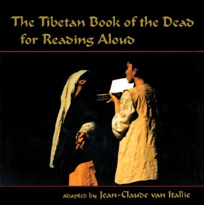 The Tibetan Book of the Dead: For Reading Aloud - Karma-Glin-Pa, and Van Atalie, Jean-Claude, and Van Italie, Jean-Claude