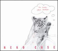 The Tigers Have Spoken - Neko Case