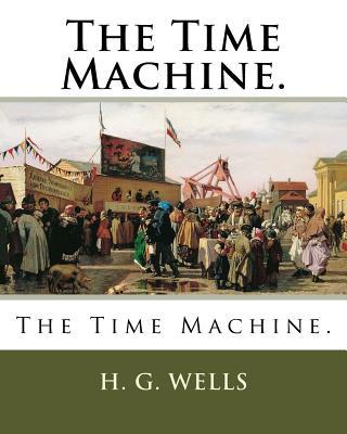 The Time Machine. - Wells, H G
