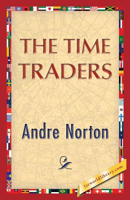 The Time Traders - Norton, Andre, and 1st World Publishing (Editor)
