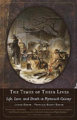 The Times of Their Lives: Life, Love, and Death in Plymouth Colony - Deetz, James, Ph.D., and Deetz, Patricia Scott