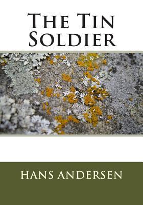 The Tin Soldier - Andersen, Hans