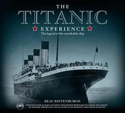 The Titanic Experience: The Legend of the Unsinkable Ship - Riffenburgh, Beau