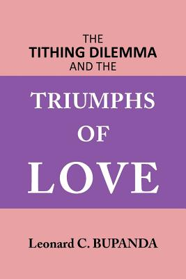 The Tithing Dilemma and the Triumphs of Love - Bupanda, Leonard C