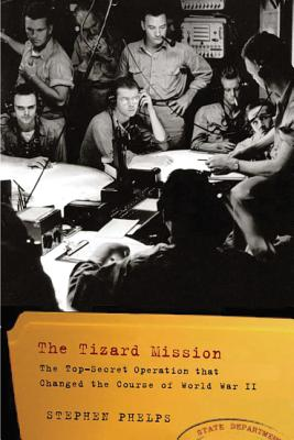 The Tizard Mission: The Top-Secret Operation That Changed the Course of World War II - Phelps, Stephen