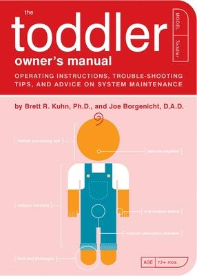 The Toddler Owner's Manual - Kuhn, Brett R, PH.D., and Borgenicht, Joe