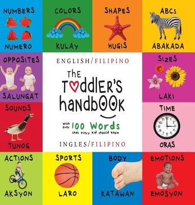 The Toddler's Handbook: Bilingual (English / Filipino) (Ingles / Filipino) Numbers, Colors, Shapes, Sizes, ABC Animals, Opposites, and Sounds, with Over 100 Words That Every Kid Should Know: Engage Early Readers: Children's Learning Books - Martin, Dayna, and Roumanis, A R (Editor)