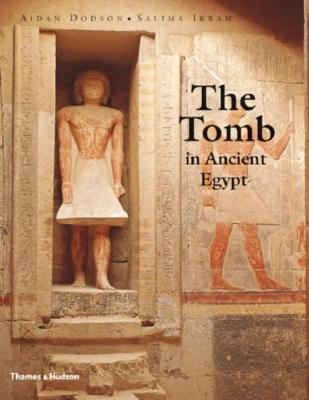 The Tomb in Ancient Egypt: Royal and Private Sepulchres from the Early Dynastic Period to the Romans - Dodson, Aidan