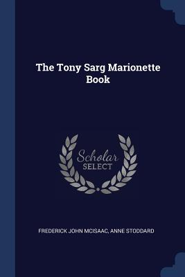 The Tony Sarg Marionette Book - McIsaac, Frederick John, and Stoddard, Anne