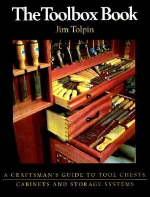 The Toolbox Book: A Craftsman's Guide to Tool Chests, Cabinets and S - Tolpin, Jim