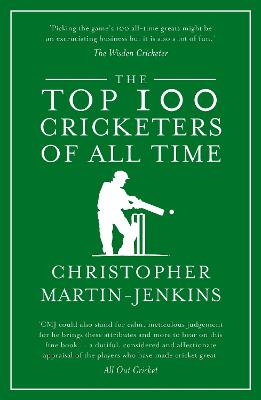 The Top 100 Cricketers of All Time - Martin-Jenkins, Christopher