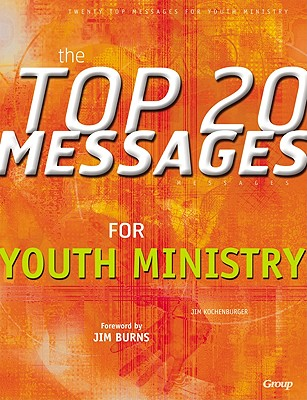 The Top 20 Messages for Youth Ministry - Kochenburger, Jim