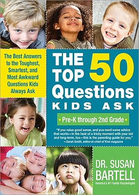 The Top 50 Questions Kids Ask (Pre-K Through 2nd Grade): The Best Answers to the Toughest, Smartest, and Most Awkward Questions Kids Always Ask - Bartell, Susan S, Dr.