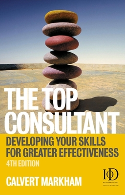 The Top Consultant: Developing Your Skills for Greater Effectiveness - Markham, Calvert