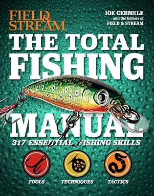 The Total Fishing Manual (Field & Stream): 317 Essential Fishing Skills - Field and Stream Magazine, The Editors of (Editor), and Cermere, Joe, and Cermele, Joe