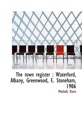 The Town Register: Waterford, Albany, Greenwood, E. Stoneham, 1906 - Mitchell, Adrian, and Davis, Paul K