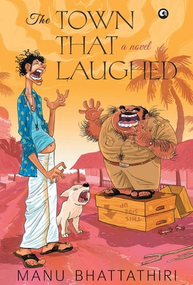 THE TOWN THAT LAUGHED: A Novel - Bhattathiri, Manu