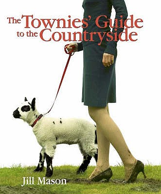 The Townies' Guide to the Countryside - Mason, Jill