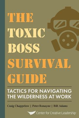 The Toxic Boss Survival Guide Tactics for Navigating the Wilderness at Work - Chappelow, Craig, and Ronayne, Peter, and Adams, Bill