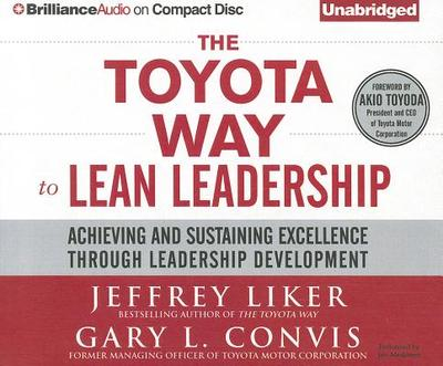 The Toyota Way to Lean Leadership: Achieving and Sustaining Excellence Through Leadership Development - Liker, Jeffrey K, and Convis, Gary L, and Meskimen, Jim, Mr. (Read by)
