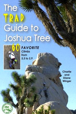 The Trad Guide to Joshua Tree: 60 Favorite Climbs from 5.5 to 5.9 - Winger, Charlie