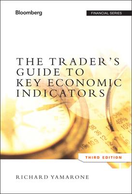 The Trader's Guide to Key Economic Indicators - Yamarone, Richard