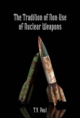 The Tradition of Non-Use of Nuclear Weapons - Paul, T V, Professor