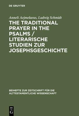 The Traditional Prayer in the Psalms / Literarische Studien Zur Josephsgeschichte - Aejmelaeus, Anneli, and Schmidt, Ludwig