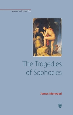 The Tragedies of Sophocles Tragedies of Sophocles Tragedies of Sophocles - Morwood, James