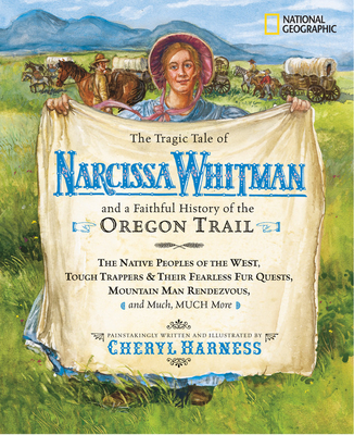 The Tragic Tale of Narcissa Whitman and a Faithful History of the Oregon Trail - Harness, Cheryl