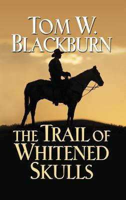 The Trail of Whitened Skulls - Blackburn, Tom W