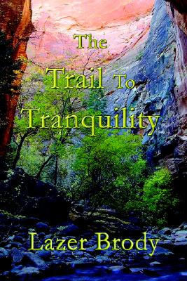 The Trail to Tranquility: Your Personal Guide to Overcoming Anger and to Attaining Genuine Inner Peace - Brody, Lazer